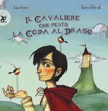 Il cavaliere che pestò la coda al drago - Guia Risari,Ilaria Urbinati - copertina