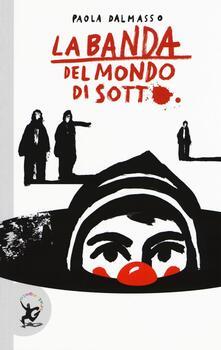 La banda del mondo di sotto - Paola Dalmasso - copertina