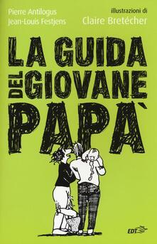 La guida del giovane papà - Pierre Antilogus,Jean-Louis Festjens - copertina