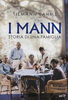 I Mann. Storia di una famiglia - Tilmann Lahme,Elisa Leonzio - copertina