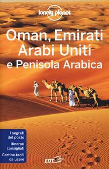 Oman, Emirati Arabi Uniti e Penisola arabica - Jenny Walker,Anthony Ham,Andrea Schulte-Peevers - copertina