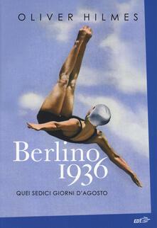 Berlino 1936. Quei sedici giorni d'agosto - Oliver Hilmes - copertina