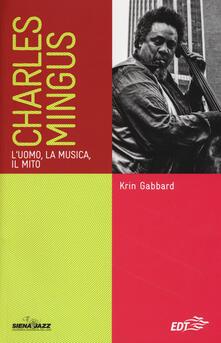 Charles Mingus. L'uomo, la musica, il mito - Krin Gabbard - copertina