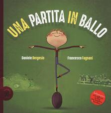 Una partita in ballo. Ediz. a colori - Daniele Bergesio,Francesco Fagnani - copertina