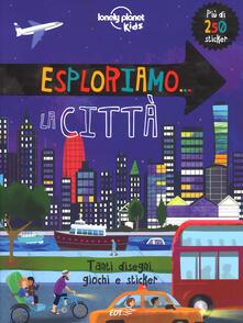 Esploriamo... la città. Con adesivi. Ediz. a colori.pdf