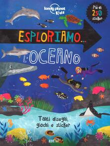 Grandtoureventi.it Esploriamo... l'oceano. Con adesivi. Ediz. a colori Image