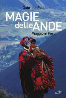 Magie delle Ande. Viaggio in Perù - Gabriele Poli - copertina