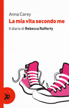 La mia vita secondo me. Il diario di Rebecca Rafferty - Anna Carey - copertina