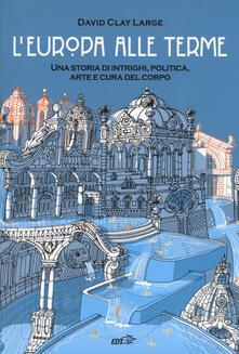 L Europa alle terme. Una storia di intrighi, politica, arte e cura del corpo.pdf
