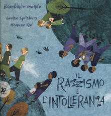 Il razzismo e l'intolleranza. Bambini nel mondo. Ediz. a colori - Louise Spilsbury,Hanane Kai - copertina