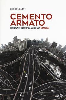 Cemento armato. Cronaca di un corpo a corpo con Shanghai - Philippe Rahmy - copertina