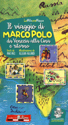 Il viaggio di Marco Polo da Venezia alla Cina e ritorno. Ediz. a colori - Pino Pace,Allegra Agliardi - copertina