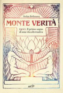 Monte Verità. 1900. Il primo sogno di una vita alternativa - Stefan Bollmann - copertina