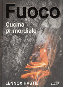 Fuoco. Cucina primordiale - Lennox Hastie - copertina