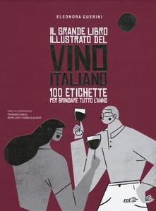 Rallydeicolliscaligeri.it Il grande libro illustrato del vino italiano. 100 etichette per brindare tutto l'anno Image