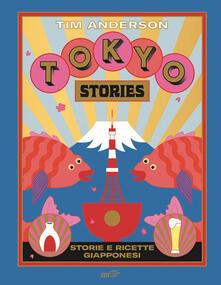 Tokyo stories. Storie e ricette giapponesi. Ediz. illustrata - Tim Anderson - copertina
