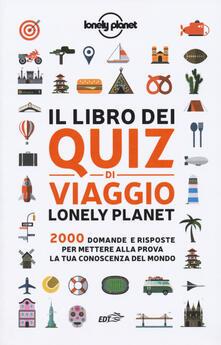 Radiospeed.it Il libro dei quiz di viaggio Lonely Planet. 2000 domande e risposte per mettere alla prova la tua conoscenza del mondo Image