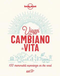 Libro Viaggi che cambiano la vita. 100 memorabili esperienze on the road. Ediz. illustrata