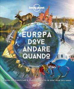 Libro Europa, dove andare quando. La guida per pianificare il viaggio perfetto in Europa in ogni mese dell'anno