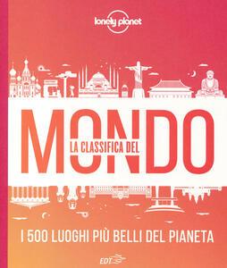 Libro La classifica del mondo. I 500 luoghi più belli del pianeta. Ediz. illustrata