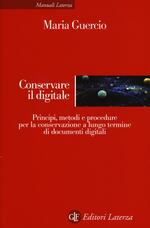 Conservare il digitale. Principi, metodi e procedure per la conservazione a lungo termine di documenti digitali