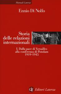 Storia delle relazioni internazionali. Vol. 1: Dalla pace di Versailles alla conferenza di Potsdam (1919-1945).