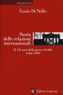 Storia delle relazioni internazionali. Vol. 2: Gli anni della guerra fredda 1946-1990. - Ennio Di Nolfo - copertina