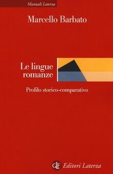 Le lingue romanze. Profilo storico-comparativo - Marcello Barbato - copertina