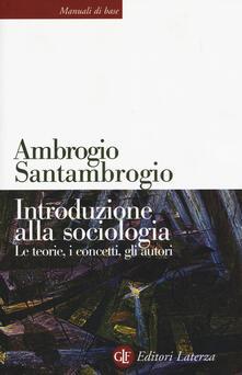 Introduzione alla sociologia. Le teorie, i concetti, gli autori - Ambrogio Santambrogio - copertina