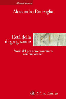 L' età della disgregazione. Storia del pensiero economico contemporaneo - Alessandro Roncaglia - copertina