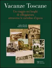 Vacanze toscane. Un viaggio nei luoghi di villeggiatura attraverso le cartoline d'epoca - Andrea Petrioli,Fabrizio Petrioli - copertina