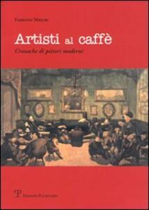 Artisti al caffé. Cronache di pittori moderni