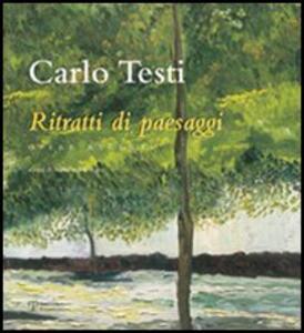 Carlo Testi. Ritratti di paesaggi. Opere recenti