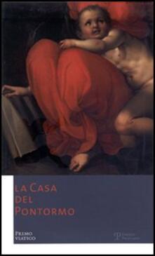 La Casa del Pontormo. Primo viatico. Ediz. italiana e inglese - copertina