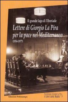 Il grande lago di Tiberiade. Lettere di Giorgio La Pira per la pace nel Mediterraneo (1954-1977) - copertina