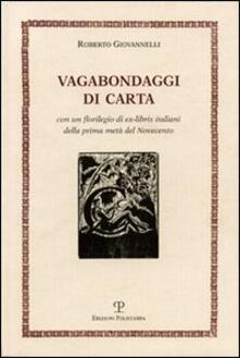 Vagabondaggi di carta. Con un florilegio di ex-libris italiani della prima metà del Novecento - Roberto Giovannelli - copertina