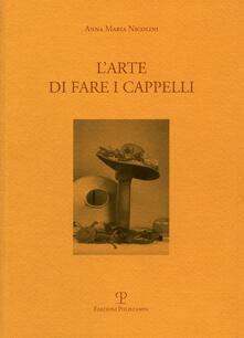 L' arte di fare i cappelli. Ediz. italiana e inglese - Anna M. Nicolini - copertina