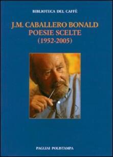 Poesie scelte (1952-2005). Ediz. italiana e spagnola - J. Manuel Caballero Bonald - copertina