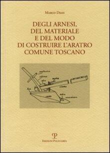 Degli arnesi, del materiale e del modo di costruire l'aratro comune toscano - Marco Desii - copertina