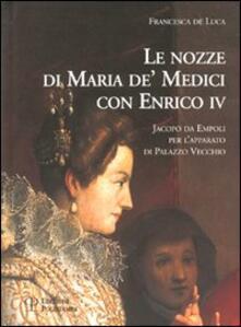 Le nozze di Maria de' Medici con Enrico IV. Jacopo da Empoli per l'apparato di Palazzo Vecchio - Francesca De Luca - copertina