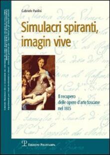 Simulacri spiranti, imagin vive. Il recupero delle opere d'arte toscane nel 1815 - Gabriele Paolini - copertina