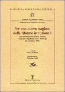 Per una nuova stagione delle riforme istituzionali. Atti del Seminario di studi (Firenze, 25 settembre 2006)
