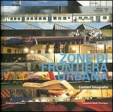 Zone di frontiera urbana. Cantieri fotografici - copertina