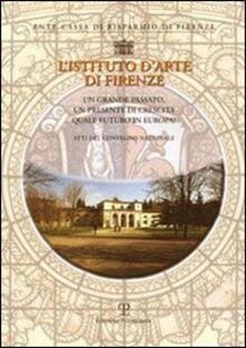 L' Istituto d'arte di Firenze. Un grande passato, un presente di crescita: quale futuro in Europa - copertina