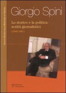 Lo storico e la politica: scritti giornalistici (1945-1961) - Giorgio Spini - copertina