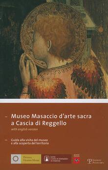 Museo Masaccio d'arte sacra a Cascia di Reggello. Guida alla visita del museo e alla scoperta del territorio. Ediz. italiana e inglese - copertina
