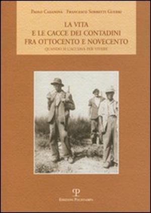 La vita e le cacce dei contadini fra Ottocento e Novecento. Quando si cacciava per vivere