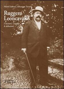 Ruggero Leoncavallo. I successi, i sogni, le delusioni. Con CD Audio - Mauro Lubrani,Giuseppe Tavanti - copertina