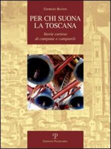 Per chi suona la Toscana. Storie curiose di campane e campanili - Giorgio Batini - copertina