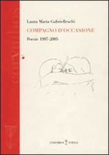 Compagno d'occasione. Poesie 1997-2005 - Laura Maria Gabrielleschi - copertina